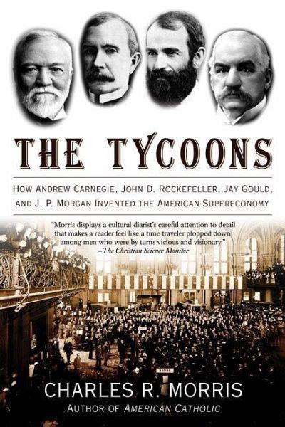 The Tycoons: How Andrew Carnegie, John D